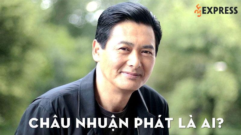 chau-nhuan-phat-la-ai-35express