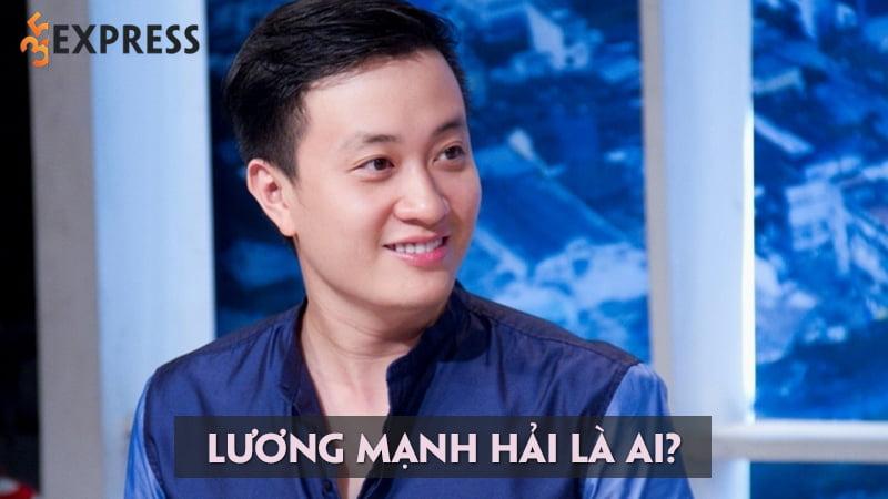 luong-manh-hai-la-ai-tieu-su-va-su-nghiep-dien-xuat