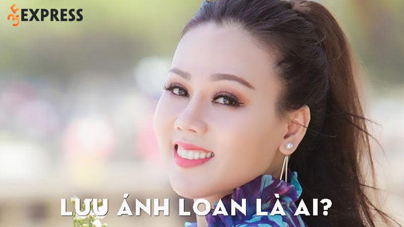 luu-anh-loan-la-ai-35express