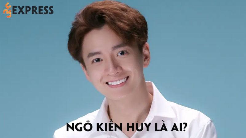 ngo-kien-huy-la-ai-cuoc-doi-than-the-va-su-nghiep