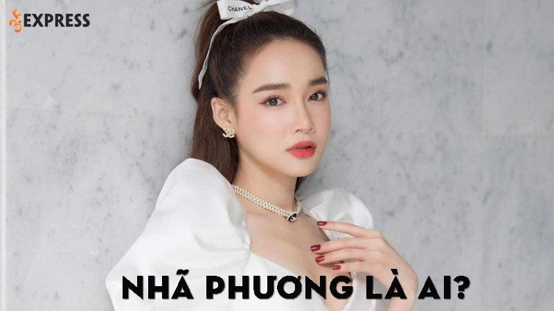 nha-phuong-la-ai-35express