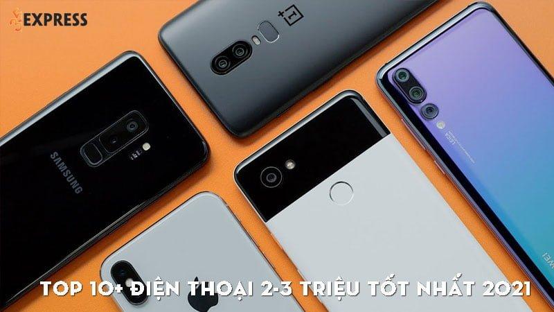 top-10-dien-thoai-2-3-trieu-tot-nhat-2021-35express