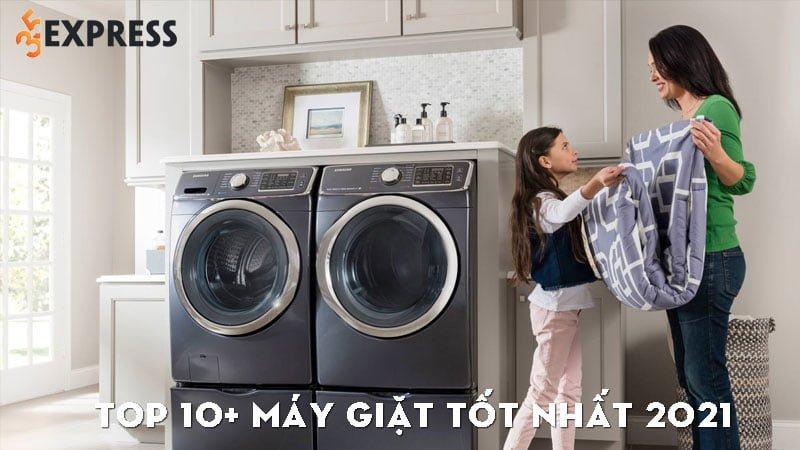 top-10-may-giat-tot-nhat-2021-chat-luong-gia-tot-nhat-35express