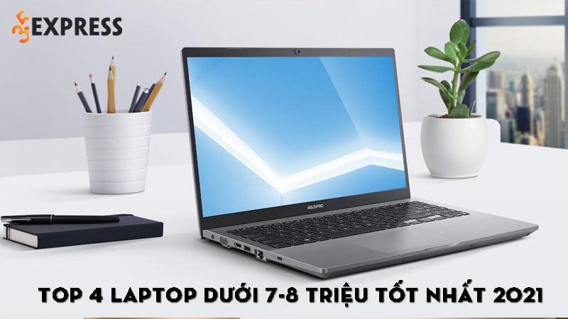 top-4-laptop-duoi-7-8-trieu-tot-nhat-2021-35express