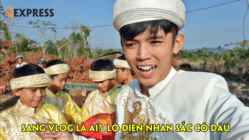 sang-vlog-la-ai-lo-dien-nhan-sac-co-dau-khien-nhieu-nguoi-bat-ngo-35express
