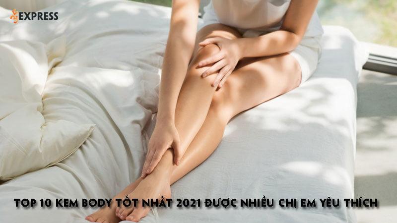 top-10-kem-body-tot-nhat-2021-duoc-nhieu-chi-em-yeu-thich-35express