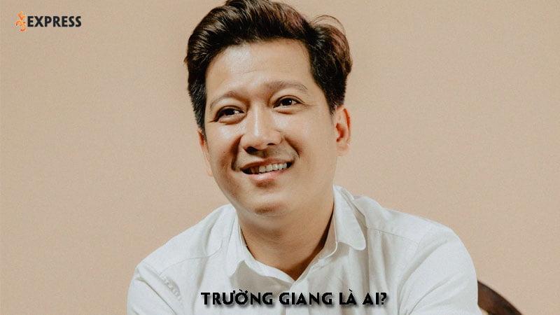 truong-giang-la-ai-35express