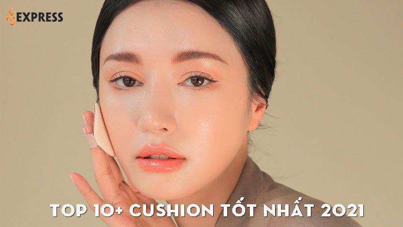 top-10-cushion-tot-nhat-2021-danh-cho-hoi-chi-em-35express