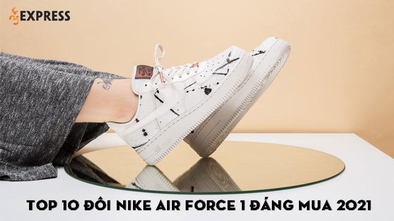 top-10-doi-nike-air-force-1-dang-mua-nhat-2021-35express