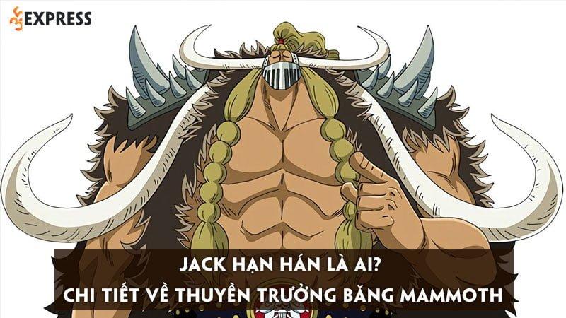 jack-han-han-la-ai-chi-tiet-ve-thuyen-truong-cua-bang-mammoth