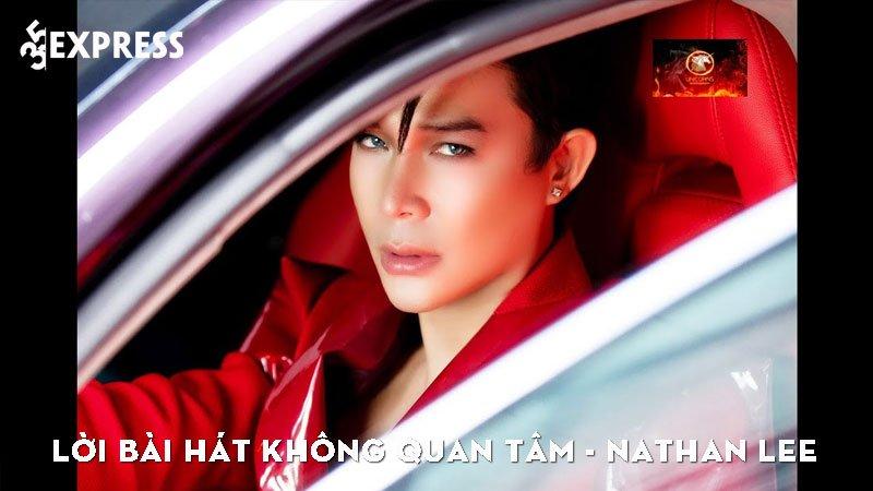 loi-bai-hat-khong-quan-tam-nathan-lee-35express