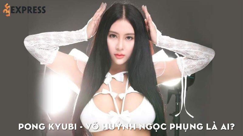 pong-kyubi-vo-huynh-ngoc-phung-la-ai-35express