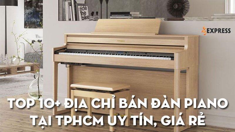 top-10-dia-chi-ban-dan-piano-tai-tphcm-gia-re-co-tra-gop-35express