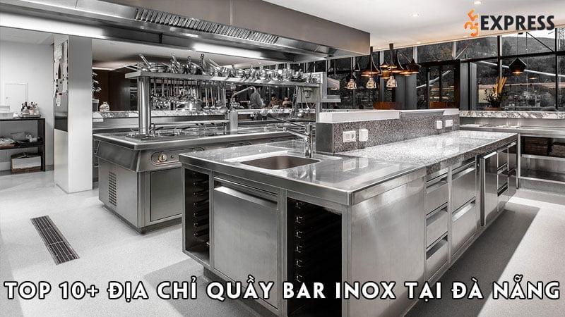 top-10-dia-chi-quay-bar-inox-tai-da-nang-gia-re-ban-nen-biet-35express