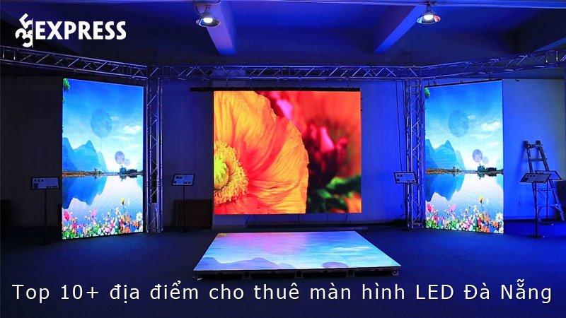 top-10-dia-diem-cho-thue-man-hinh-led-da-nang-gia-re-35express