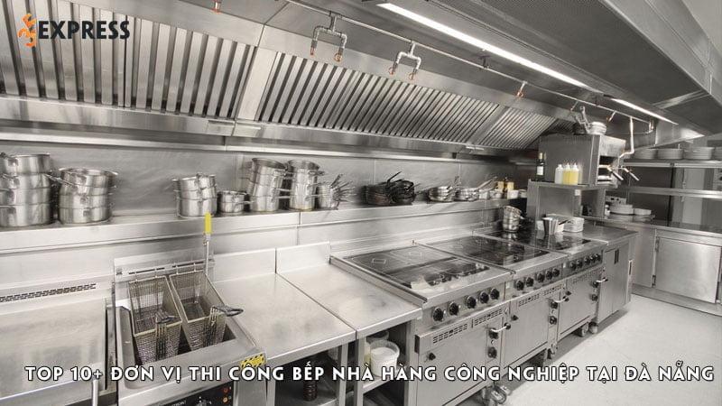 top-10-don-vi-thi-cong-bep-nha-hang-cong-nghiep-tai-da-nang-35express