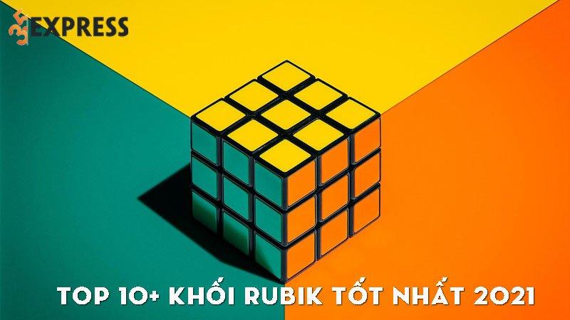 top-10-khoi-rubik-tot-nhat-2021-danh-cho-nhung-ai-dam-me-35express