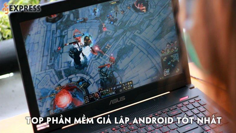 top-7-phan-mem-gia-lap-android-tot-nhat-2021