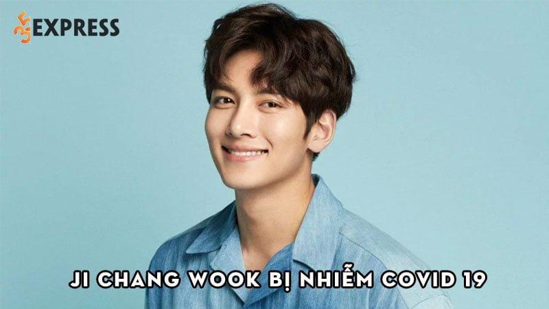 nong-ji-chang-wook-nhiem-covid-19-moi-lich-trinh-huy-bo-35express