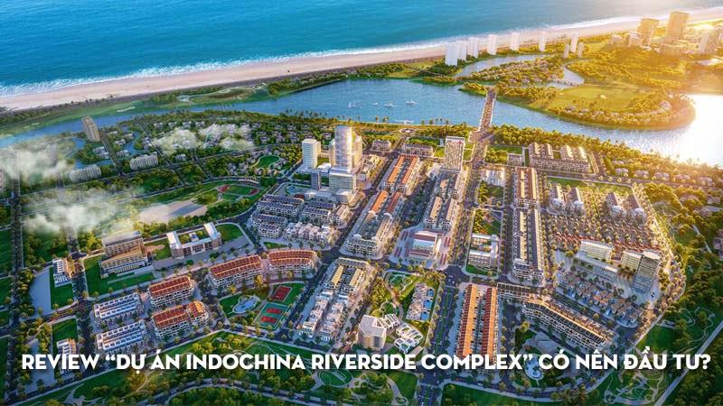 review-du-an-indochina-riverside-complex-co-nen-dau-tu-35express