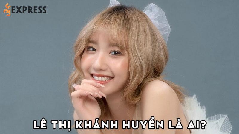 le-thi-khanh-huyen-la-ai-35express